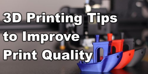 3D Printing Tips to Improve Print Quality