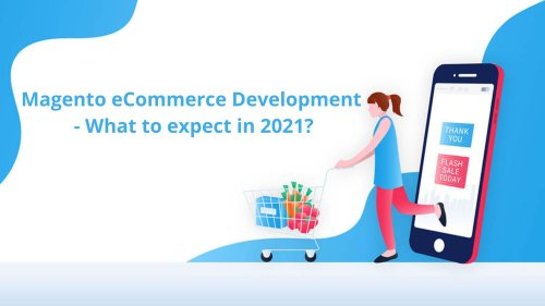 Magento eCommerce Development - What to expect in 2021?