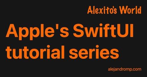 Apple's SwiftUI tutorial series   Alexito's World