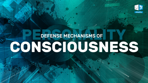Defense mechanisms of consciousness. Psychology. Discovering the Truth