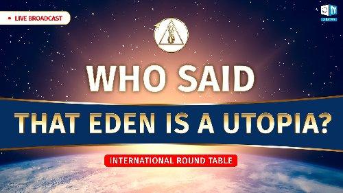 Who Said That Eden Is A Utopia?