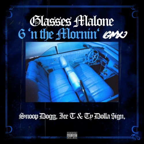 "Glasses Malone - ""6 N' the Mornin' (GMX)"" Ft. Ty Dolla $ign, Snoop Dogg and Ice-T - AllHipHop.com"
