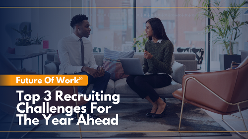 Future Of Work: The Top 3 Recruiting Challenges Companies Face Moving Forward