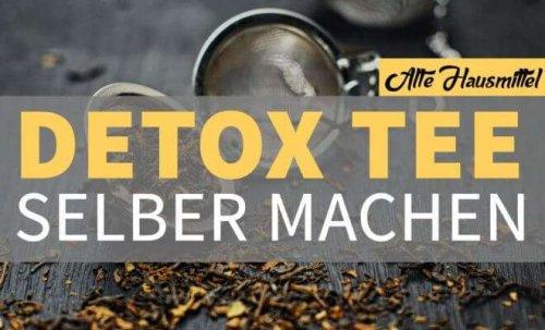 Detox Tee selber machen - Entgiften geht leichter, als Sie denken ✓