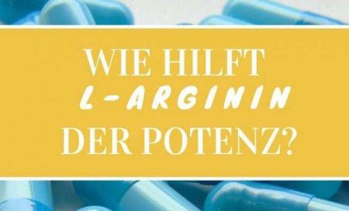 ᐅ Wie hilft L-Arginin der Potenz? Das sollten Sie wissen ✓