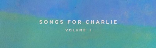 'Songs For Charlie: Volume 1' Memorializes A Promising Life Ended Too Soon