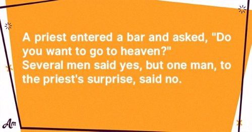 Daily Joke: Man Says He Doesn't Want to Go to Heaven Then Changes His Mind
