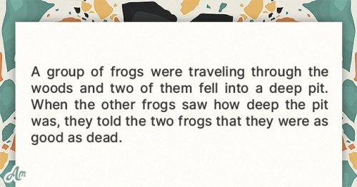 Parable of the Day: A Group of Frogs Were Traveling through the Woods