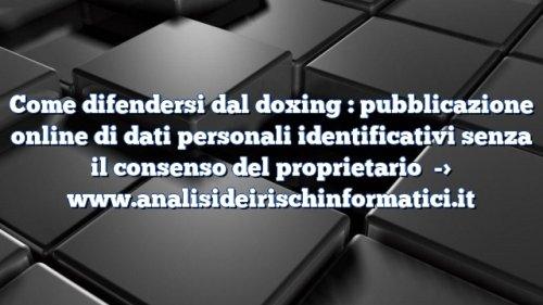 Come difendersi dal doxing : pubblicazione online di dati personali identificativi senza il consenso del proprietario