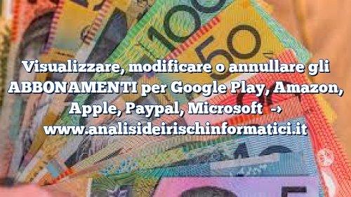 Visualizzare, modificare o annullare gli ABBONAMENTI per Google Play, Amazon, Apple, Paypal, Microsoft