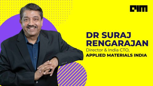Interview With Dr Suraj Rengarajan, CTO, Applied Materials, India