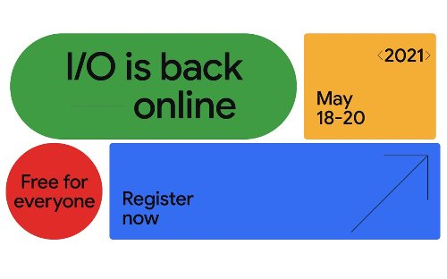 Google IO 2021 conference will be virtual only, free for everyone