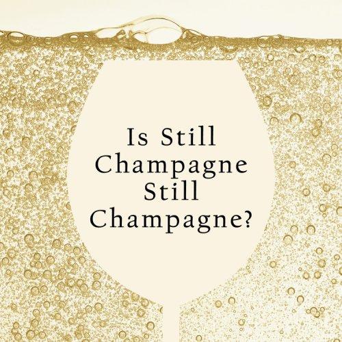 Is Still Champagne Still Champagne? — Robb Report