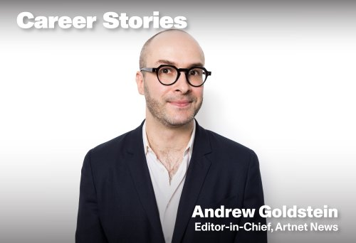 Artnet News Editor in Chief Andrew Goldstein on How He Went From Archaeologist to News Reporter, and the Changing Field of Art Journalism
