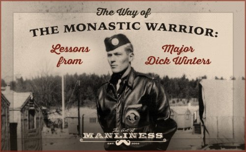The Way of the Monastic Warrior: Lessons from Major Dick Winters
