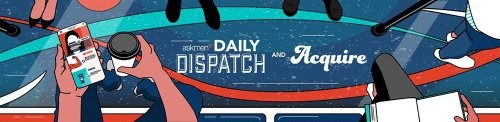 AskMen The Daily Dispatch and Acquire Newsletters