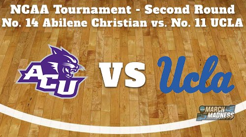 Abilene Christian Wildcats vs. UCLA Bruins Prediction: NCAA Tournament Second Round Preview