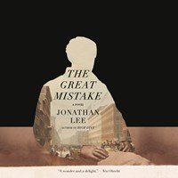 THE GREAT MISTAKE by Jonathan Lee Read by Graham Halstead | Audiobook Review | AudioFile Magazine