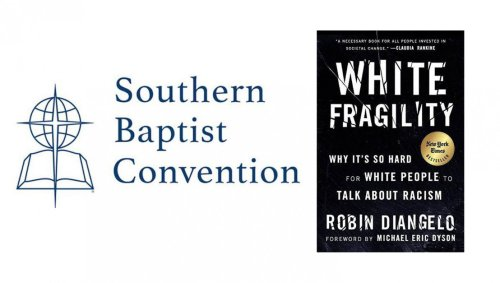 SBC Voting Whether To Add 'White Fragility' To Canon Of Scripture