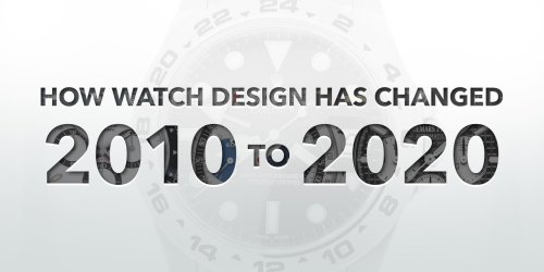 How Watch Design Has Changed: 2010 to 2020