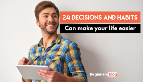 Make Life Easier : 24 Decisions and habits Can Make Your Life Worth Living
