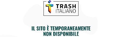 Che fine ha fatto Trash Italiano?