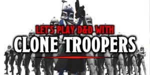 Let's Play D&D With Star Wars' Clone Troopers