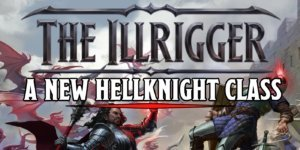 D&D: Matt Colville's New Class – The Illrigger – Is The Hellknight Of Your Dreams