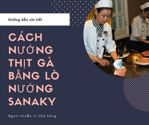 Cách nướng thịt gà bằng lò nướng sanaky nhanh tròn vị