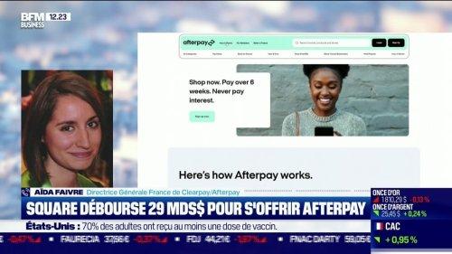 Aïda Faivre ( Clearpay/Afterpay) : Square veut acquérir Afterpay pour 29 milliards d'euros - 03/08