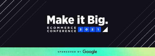 Make it Big 2021: Now Available On Demand - The BigCommerce Blog