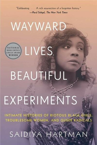 Wayward Lives, Beautiful Experiments: Intimate Histories of Social Upheaval (PB)