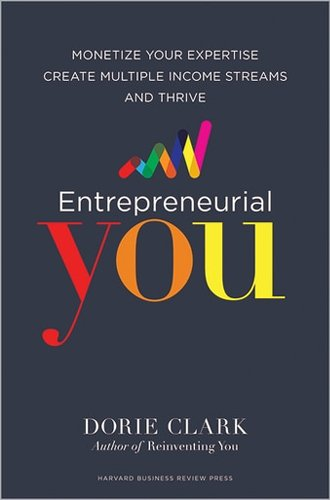 Entrepreneurial You: Monetize Your Expertise, Create Multiple Income Streams, and Thrive ^ 10075