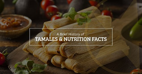 A Brief History of Tamales & Nutrition Facts