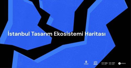 İstanbul Tasarım Ekosistemi Haritası'nda Yerinizi Alın