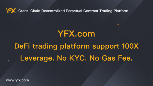 YFX.Com – Defi Trading Platform Support 100X Leverage. No KYC. No Gas Fee