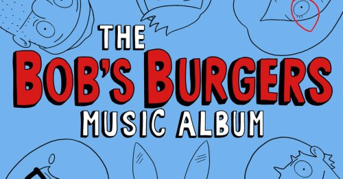 The Bob's Burgers Music Album Vol. 2 Will Have You Bursting Into Song