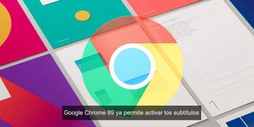 Los subtítulos automáticos en tiempo real de Google Chrome ya están disponibles: así funcionan y se activan