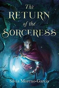 Sci-Fi/Fantasy/Horror Book Review: The Return of the Sorceress by Silvia Moreno-Garcia. Subterranean, $40 (96p) ISBN 978-1-64524-030-3