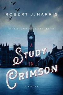 Mystery/Thriller Book Review: A Study in Crimson: Sherlock Holmes 1942 by Robert J. Harris. Pegasus Crime, $25.95 (256p) ISBN 978-1-64313-758-2