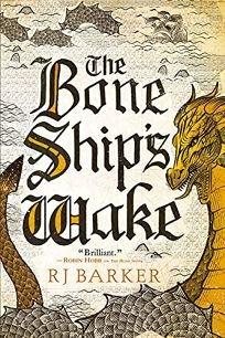 Sci-Fi/Fantasy/Horror Book Review: The Bone Ship's Wake by R.J. Barker. Orbit, $17.99 trade paper (432p) ISBN 978-0-316-48805-1