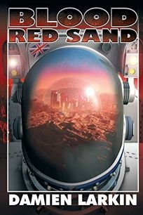 Sci-Fi/Fantasy/Horror Book Review: Blood Red Sand by Damien Larkin. Dancing Lemur, $17.95 trade paper (252p) ISBN 978-1-939844-78-1
