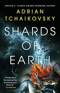 Sci-Fi/Fantasy/Horror Book Review: Shards of Earth by Adrian Tchaikovsky. Orbit, $28 (592p) ISBN 978-0-316-70585-1