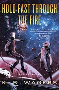 Sci-Fi/Fantasy/Horror Book Review: Hold Fast Through the Fire by K.B. Wagers. Harper Voyager, $26.99 (416p) ISBN 978-0-06-288781-8