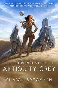 Sci-Fi/Fantasy/Horror Book Review: The Tempered Steel of Antiquity Grey by Shawn Speakman. Grim Oak, $28 (344p) ISBN 978-1-944145-69-9