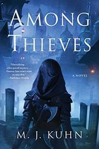Sci-Fi/Fantasy/Horror Book Review: Among Thieves by M.J. Kuhn. Saga, $26.99 (352p) ISBN 978-1-982142-14-8