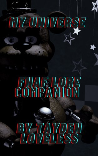 My Universe: FNAF Lore Companion by Tayden Loveless Book Summary, Reviews and E-Book Download