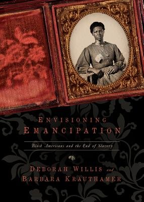 Envisioning Emancipation: Black Americans and the End of Slavery by Deborah Willis