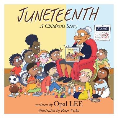 Juneteenth: A Children's Story by Opal Lee