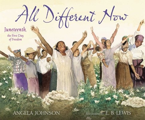 All Different Now: Juneteenth, the First Day of Freedom by Angela Johnson